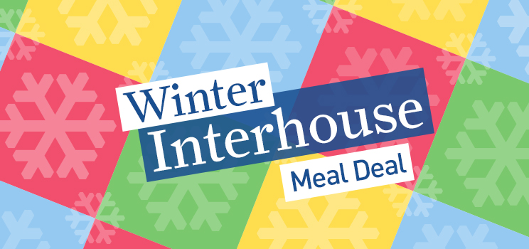 Winter Interhouse Meal Deal
