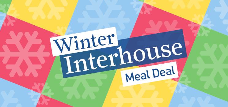 Winter Interhouse Meal Deal